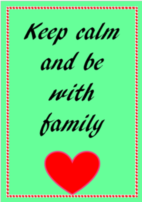 Keep calm and be with family